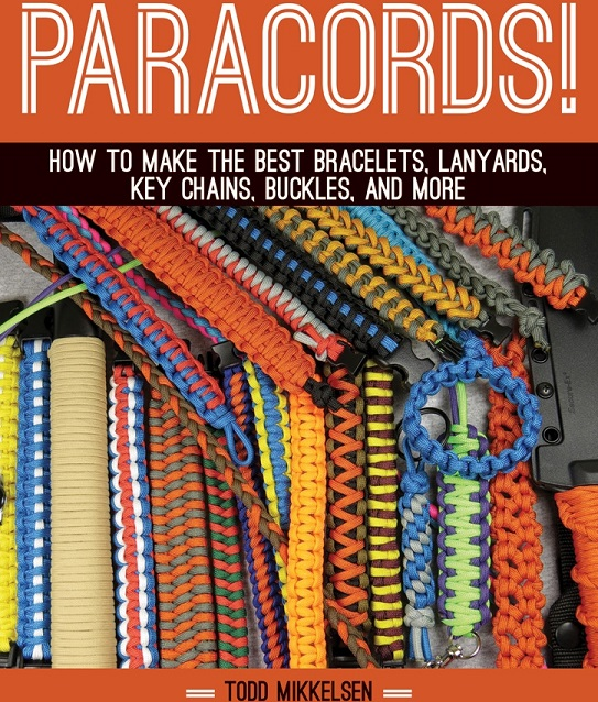 Paracords! How to Make Bracelets and More by Todd Mikkelsen